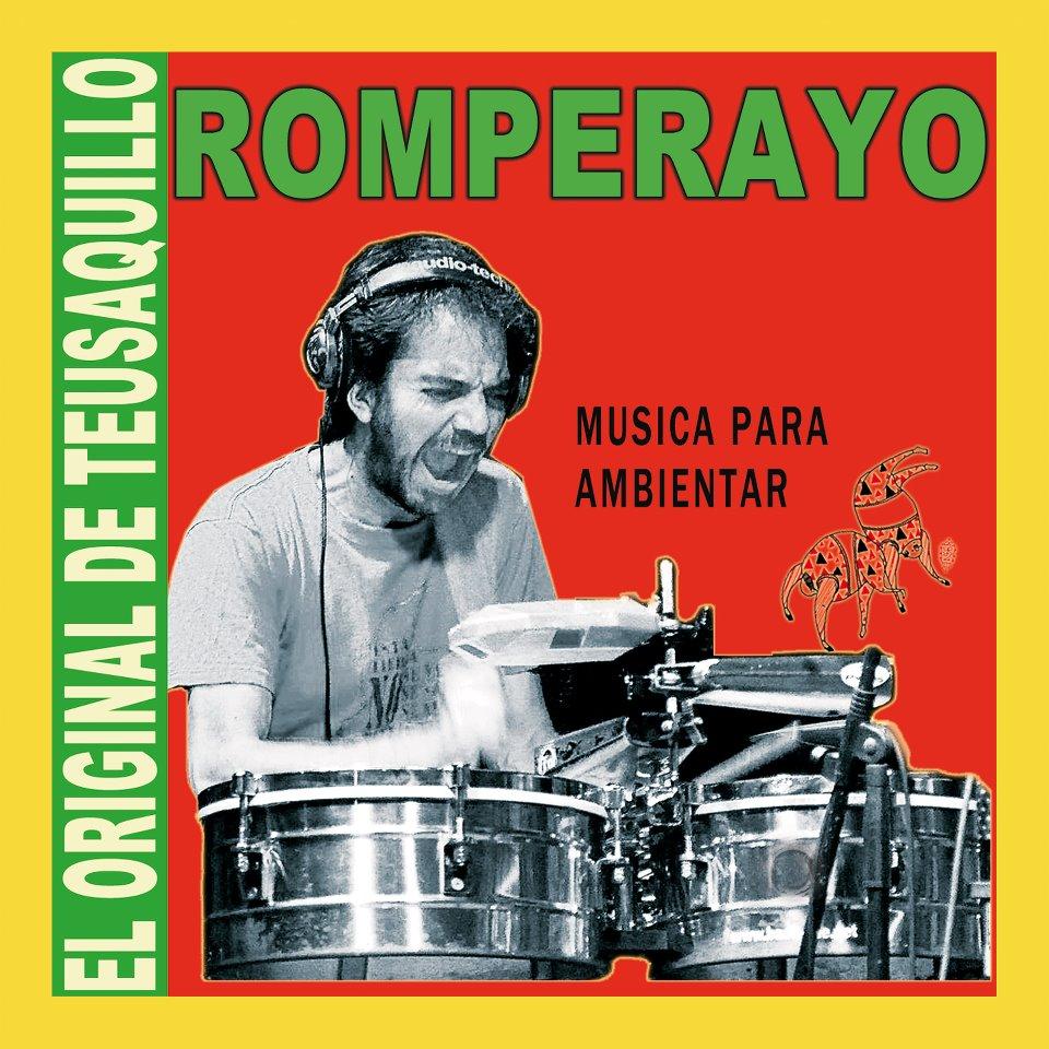 """• ROMPERAYO """"El original de Teusaquillo, música para ambientar"""" 2012 11 temas, publicado en cd."""